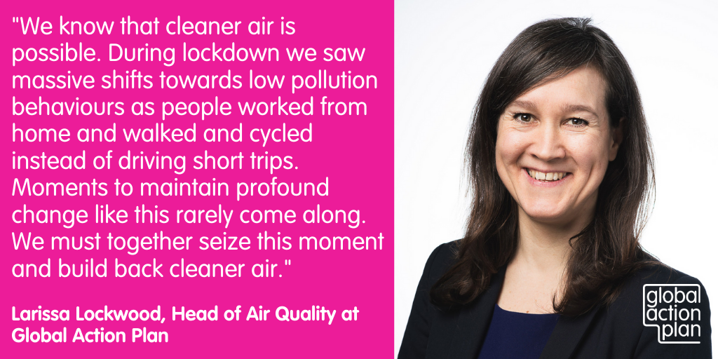 We know that cleaner air is possible. During lockdown we saw massive shifts towards low pollution behaviours as people worked from home and walked and cycled instead of driving short trips. Moments to maintain profound change like this rarely come along. We must together seize this moment and build back cleaner air