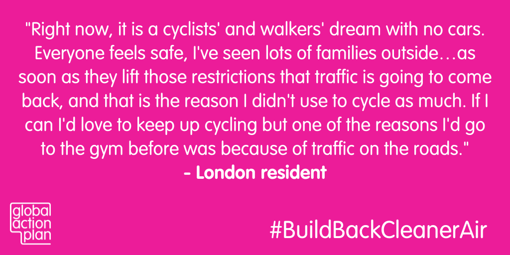 Right now it's a cyclists and walkers' dream with no cars. Everyone feels safe, I've seen lots of families outside ...as soon as they lift those restrictions that traffic is going to come back, and that is the reason I didn't use to cycle as much. If I can I'd love to keep up cycling but one of the reasons I'd go to the gym was because of traffic on the roads