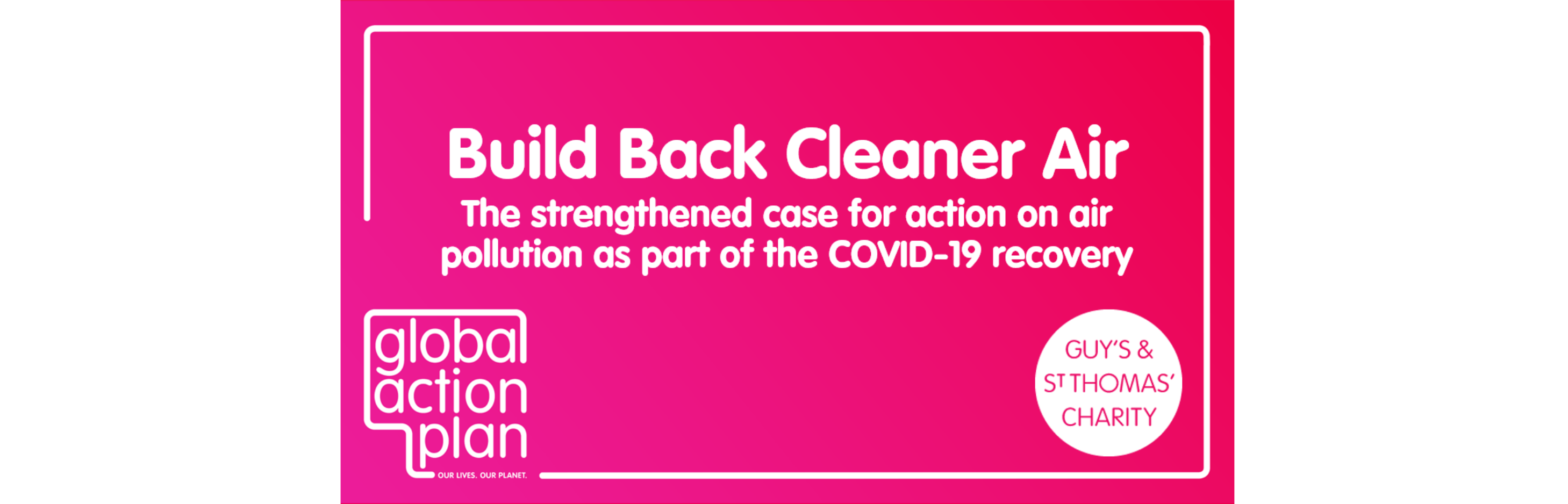 Build Back Cleaner Air: The strengthened case for action on air pollution as part of the COVID-19 recovery